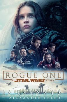 Star Wars: Rogue One - A Star Wars Story Novel (Movie Tie-In)