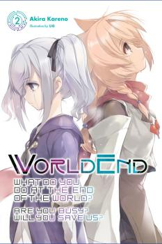 WorldEnd: What Do You Do at the End of the World? Are You Busy? Will You Save Us? Novel Vol. 2