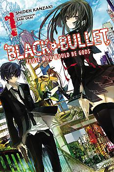 Black Bullet Novel Vol. 1: Those Who Would Be Gods
