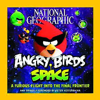 Art Book: National Geographic Angry Birds Space: A Furious Flight Into the Final Frontier